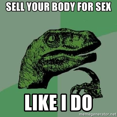 Philosoraptor - sell your body for sex  like I do