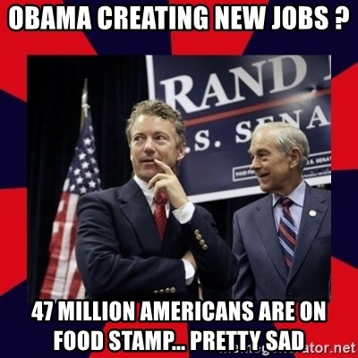 Rand Paul - Obama creating new jobs ? 47 Million Americans are on food stamp... pretty sad