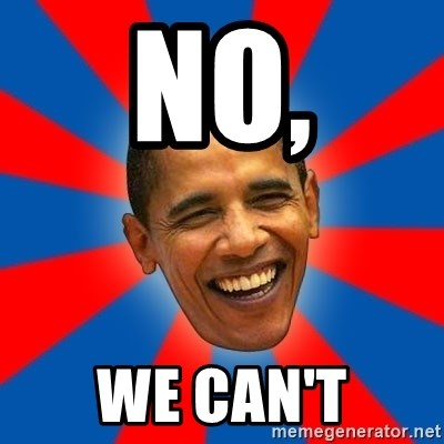 Obama - no, we can't