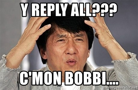 Jackie Chan - Y REPLY ALL??? C'MON BOBBI....