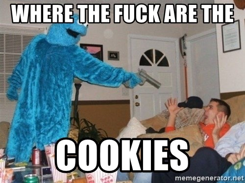 Bad Ass Cookie Monster - WHERE THE FUCK ARE THE  COOKIES