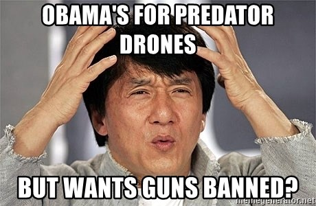 Jackie Chan - obama's for predator drones but wants guns banned?