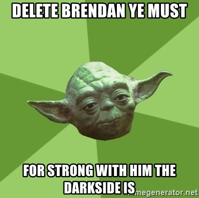 Advice Yoda Gives - Delete brendan ye must for strong with him the darkside is