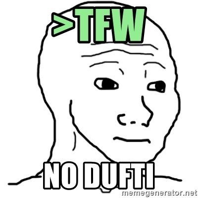 That Feel Guy - >TFW no Dufti