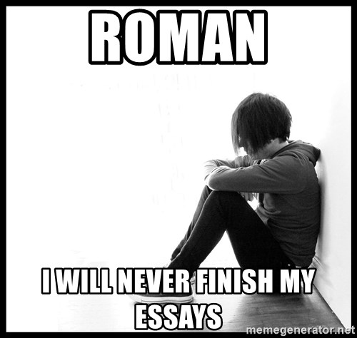First World Problems - roman I will never finish my essays