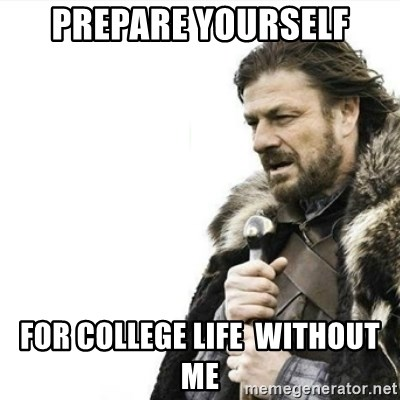 Prepare yourself - Prepare yourself For college liFe  without me