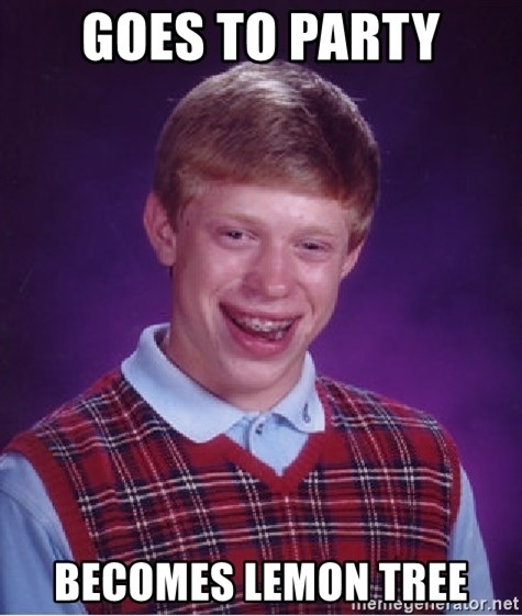 Bad Luck Brian - GOES TO PARTY BECOMES LEMON TREE
