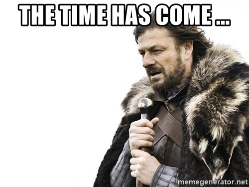 Winter is Coming - the time has come ...