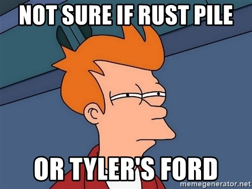Futurama Fry - Not sure if rust pile or tyler's ford