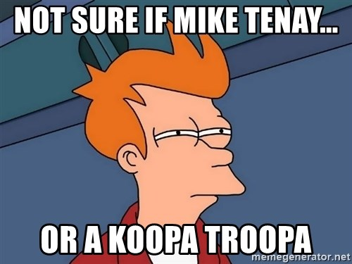 Futurama Fry - Not sure if mike tenay... or a koopa troopa