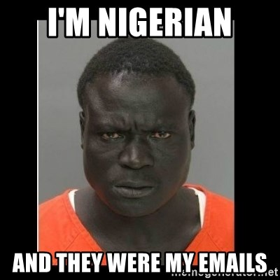 scary black man - i'm nigerian and they were my emails