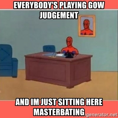 Masturbating Spider-Man - everybody's playing gow judgement and im just sitting here masterbating