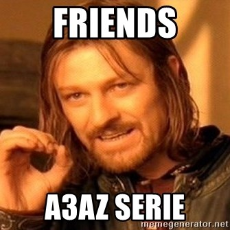 One Does Not Simply - friends a3az serie