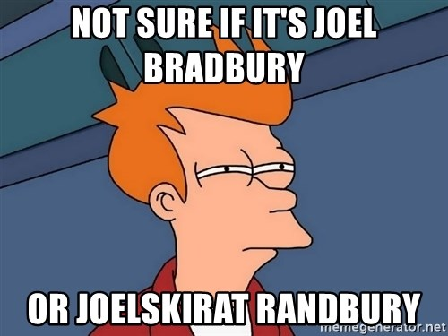 Futurama Fry - Not sure if it's joel bradbury or joelskirat randbury