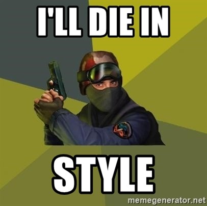 Counter Strike - I'LL DIE IN  STYLE