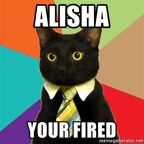 Business Cat - ALISHA YOUR FIRED