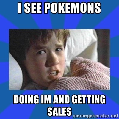i see dead people - I see pokemons doing im and getting sales