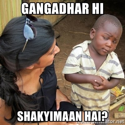 So You're Telling me - GANGADHAR HI SHAKYIMAAN HAI?