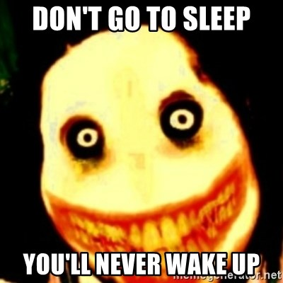 Tipical dream - DON'T GO TO SLEEP YOU'LL NEVER WAKE UP