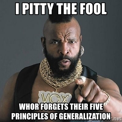 Mr T - I PITTy the FOOl Whor Forgets their Five Principles of generalization