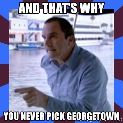 J walter weatherman - AND THAT's why you never pick georgetown