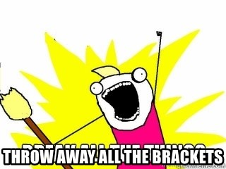 Break All The Things -  Throw away all the brackets