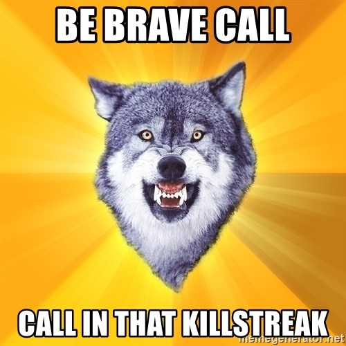 Courage Wolf - Be Brave Call Call in that killstreak