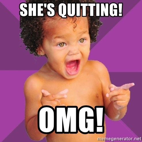 Baby $wag - SHE'S QUITTING! OMG!