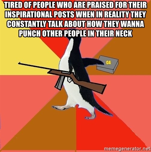 Socially Fed Up Penguin - tired of people who are praised for their inspirational posts when in reality they constantly talk about how they wanna punch other people in their neck