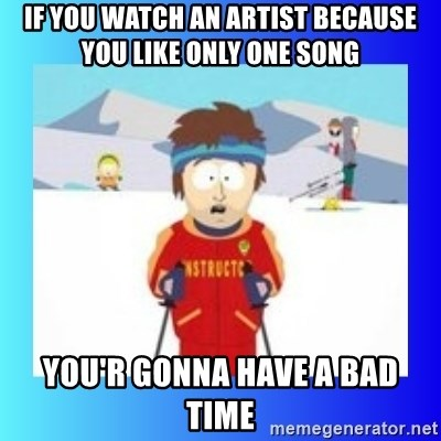 super cool ski instructor - IF YOU WATCH AN ARTIST BECAUSE YOU LIKE ONLY ONE SONG  you'r gonna have a bad time