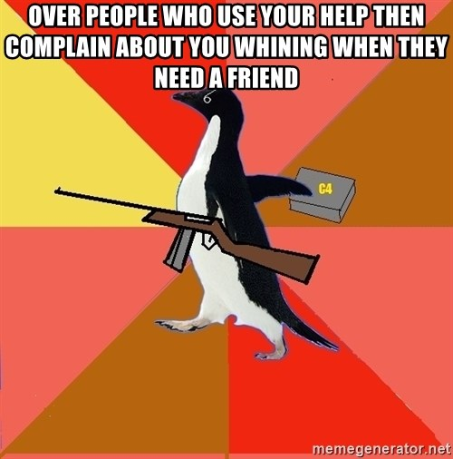 Socially Fed Up Penguin - over people who use your help then complain about you whining when they need a friend