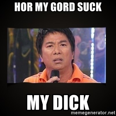 Willie Revillame me - HOR MY GORD SUCK MY DICK