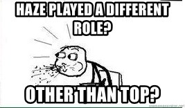 Cereal Guy Spit - Haze played a different role? other than top?