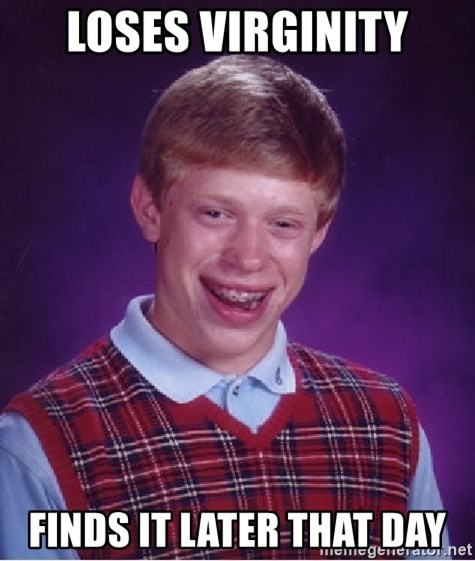 Bad Luck Brian - loses virginity finds it later that day