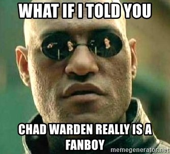 What if I told you / Matrix Morpheus - what if i told you chad warden really is a fanboy