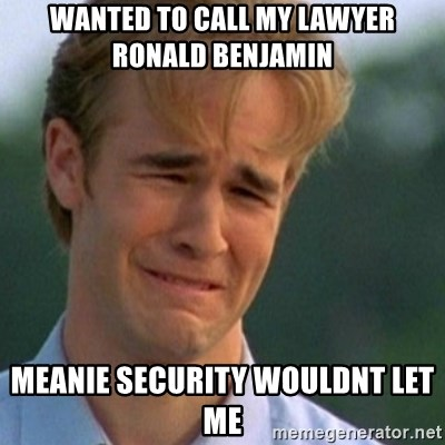 Crying Dawson - wanted to call my lawyer ronald benjamin meanie security wouldnt let me