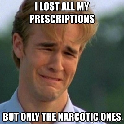Crying Dawson - i lost all my prescriptions but only the narcotic ones