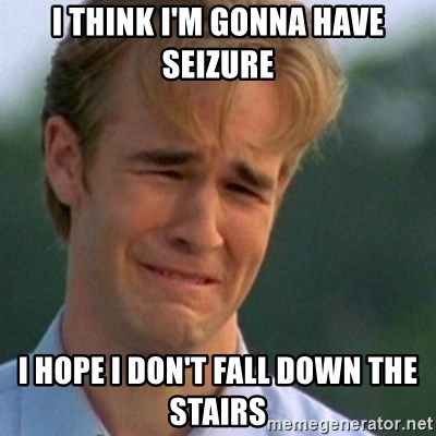 Crying Dawson - i think i'm gonna have seizure i hope i don't fall down the stairs