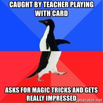 Socially Awkward to Awesome Penguin - caught by teacher playing with card asks for magic tricks and gets really impressed