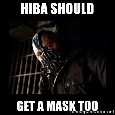 Bane Meme - HIBA SHOULD GET A MASK TOO