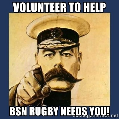 your country needs you - Volunteer to Help BSN Rugby Needs You!