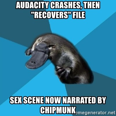 """Podfic Platypus - audacity crashes, then """"recovers"""" file sex scene now narrated by chipmunk"""