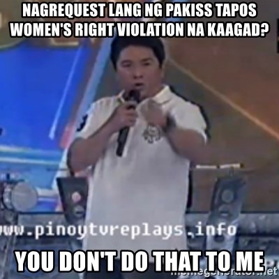 Willie You Don't Do That to Me! - nagrequest lang ng pakiss tapos women's right violation na kaagad? you don't do that to me