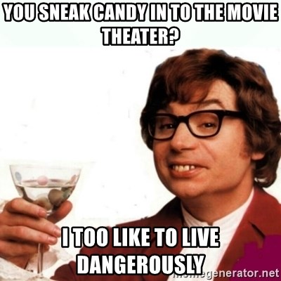 Austin Powers Drink - you sneak candy in to the movie theater? i too like to live dangerously