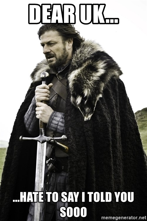 Ned Stark - dear uk... ...hate to say i told you sooo