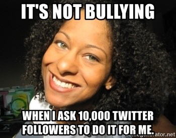 Adria Richards - It's not bullying When I ask 10,000 twitter followers to do it for me.