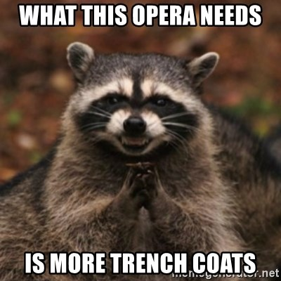 evil raccoon - What this Opera Needs Is more Trench coats
