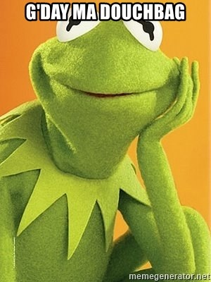 Kermit the frog - G'DAY MA DOUCHBAG