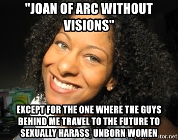 """Adria Richards - """"Joan of Arc without visions"""" except for the one where the guys behind me travel to the future to sexually harass  unborn women"""