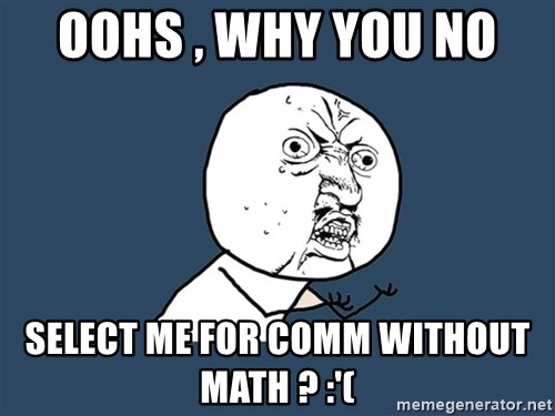 Y U No - OOhs , why you no  select me for comm without math ? :'(